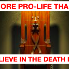 I'm More Pro-Life Than You.  And I Believe in the Death Penalty!!!
